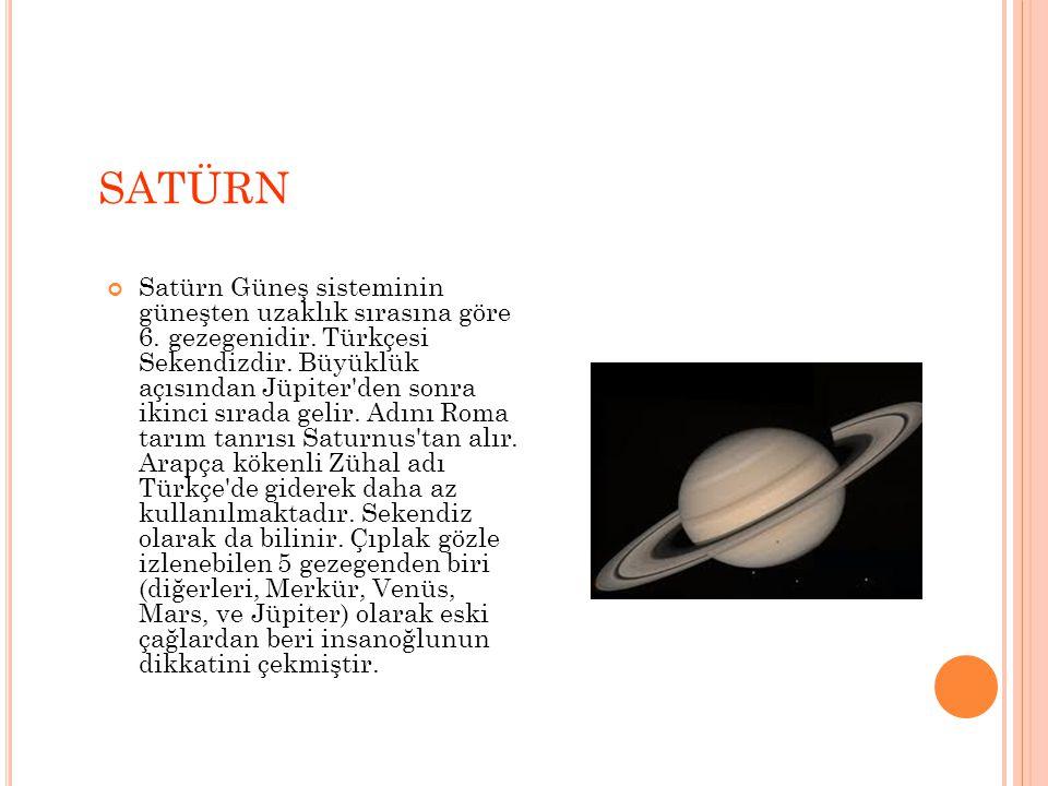 SATÜRN Satürn Güneş sisteminin güneşten uzaklık sırasına göre 6.