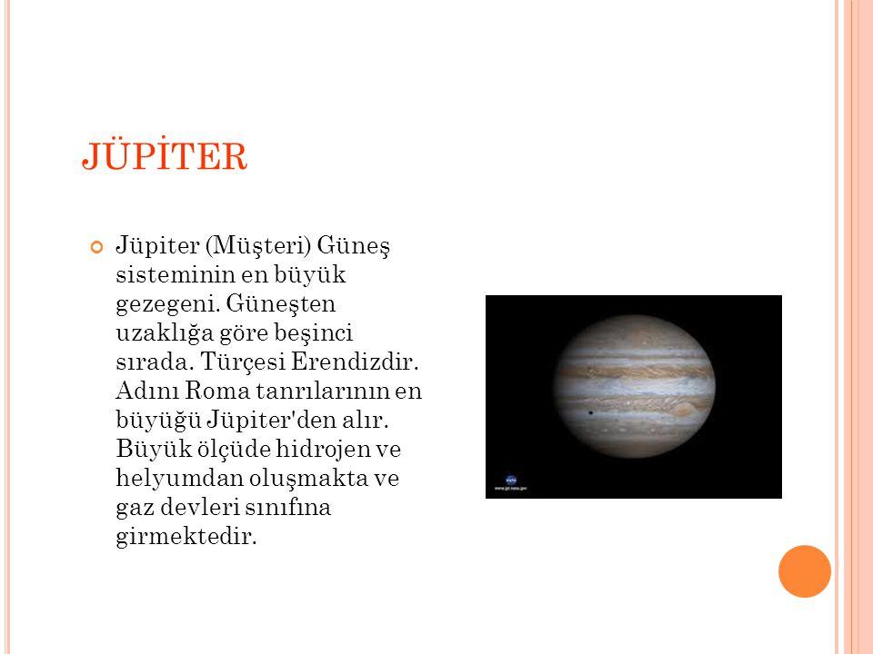 JÜPİTER Jüpiter (Müşteri) Güneş sisteminin en büyük gezegeni.