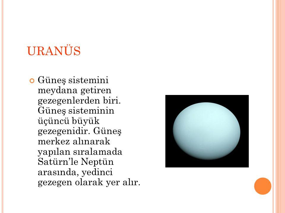 URANÜS Güneş sistemini meydana getiren gezegenlerden biri.