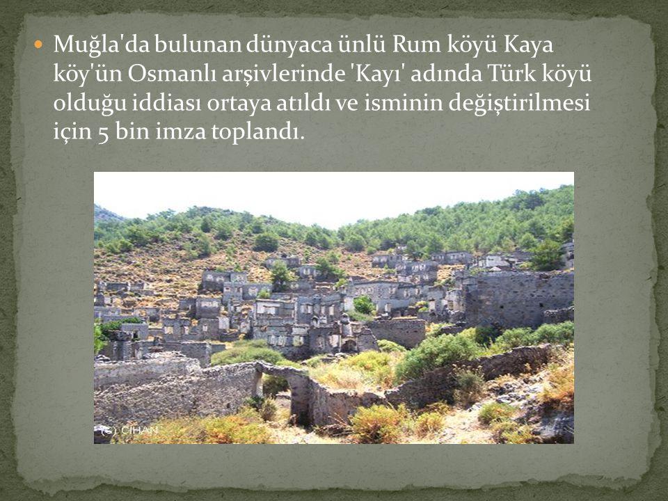 Muğla da bulunan dünyaca ünlü Rum köyü Kaya köy ün Osmanlı arşivlerinde Kayı adında Türk köyü olduğu iddiası ortaya atıldı ve isminin değiştirilmesi için 5 bin imza toplandı.