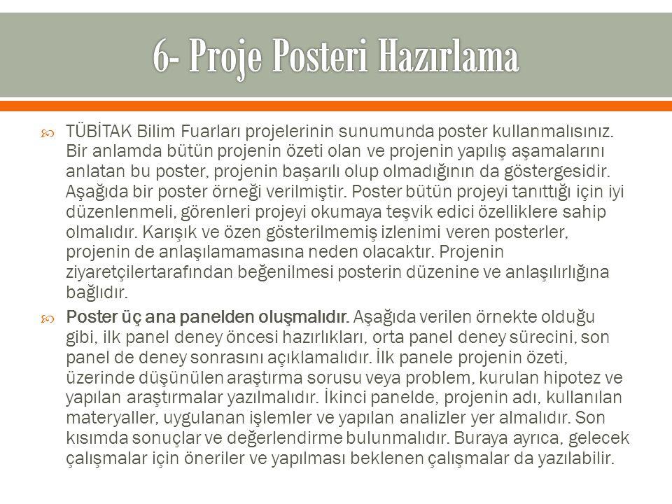  TÜBİTAK Bilim Fuarları projelerinin sunumunda poster kullanmalısınız. Bir anlamda bütün projenin özeti olan ve projenin yapılış aşamalarını anlatan