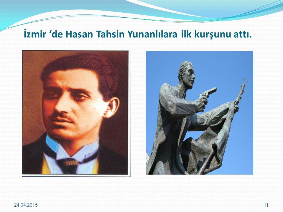İzmir 'de Hasan Tahsin Yunanlılara ilk kurşunu attı. 24.04.201511