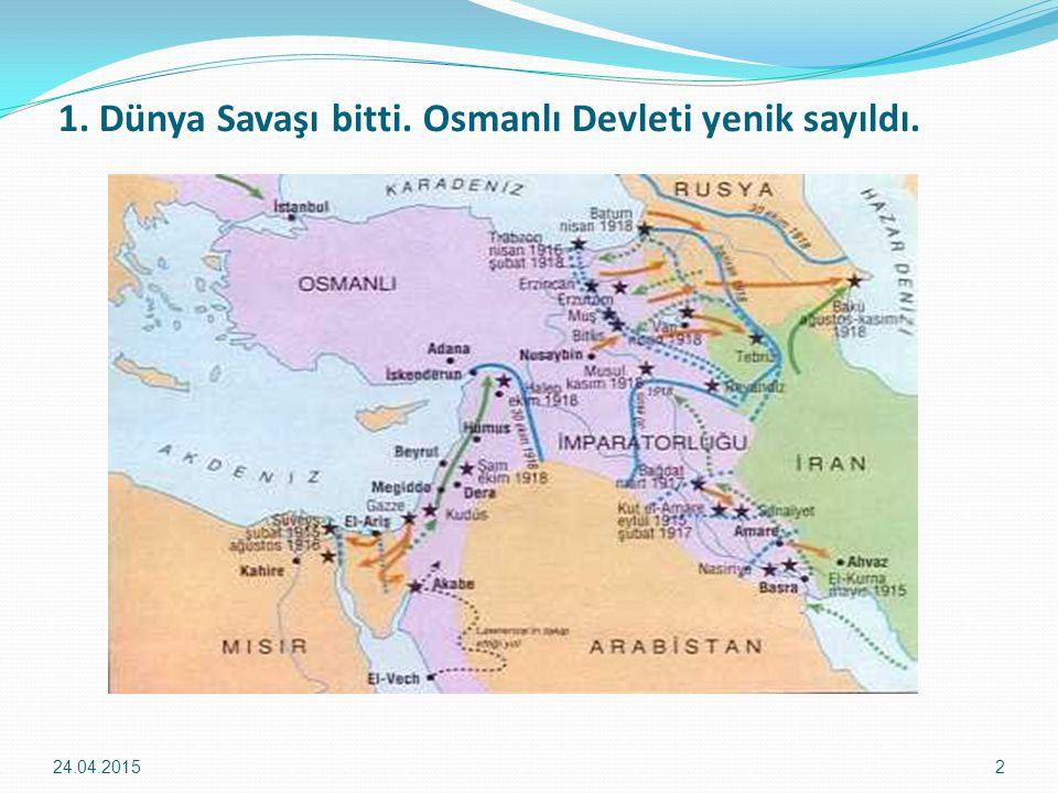 1. Dünya Savaşı bitti. Osmanlı Devleti yenik sayıldı. 24.04.20152