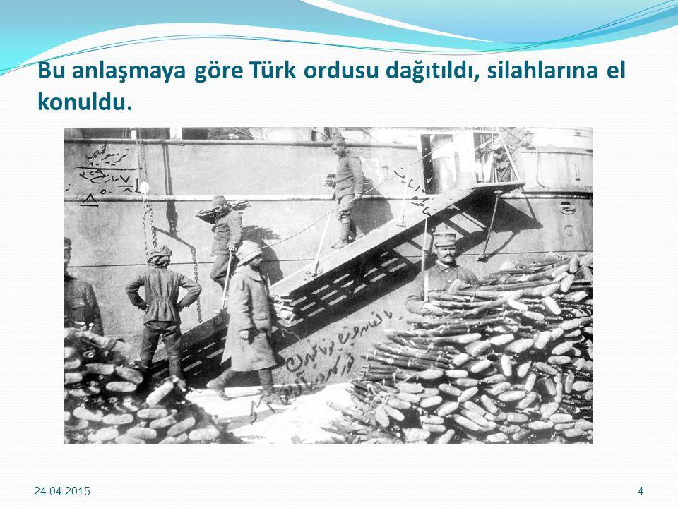 Bu anlaşmaya göre Türk ordusu dağıtıldı, silahlarına el konuldu. 24.04.20154