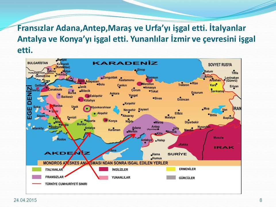 Fransızlar Adana,Antep,Maraş ve Urfa'yı işgal etti. İtalyanlar Antalya ve Konya'yı işgal etti. Yunanlılar İzmir ve çevresini işgal etti. 24.04.20158