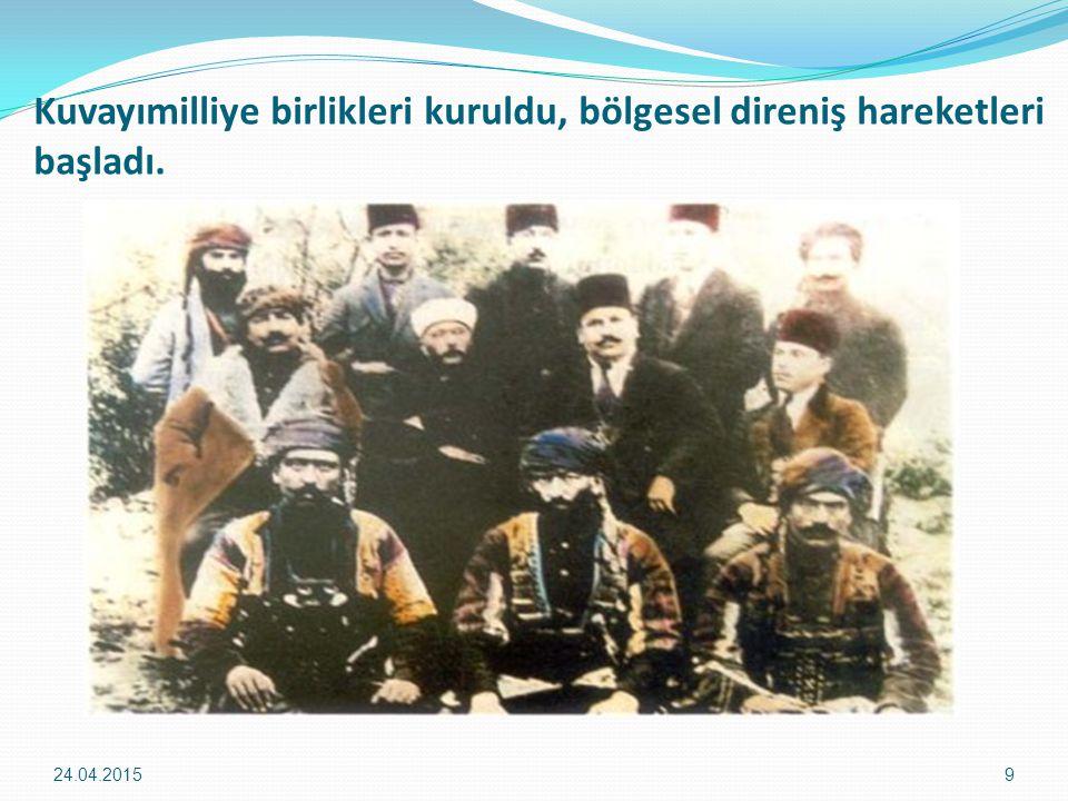 Kuvayımilliye birlikleri kuruldu, bölgesel direniş hareketleri başladı. 24.04.20159
