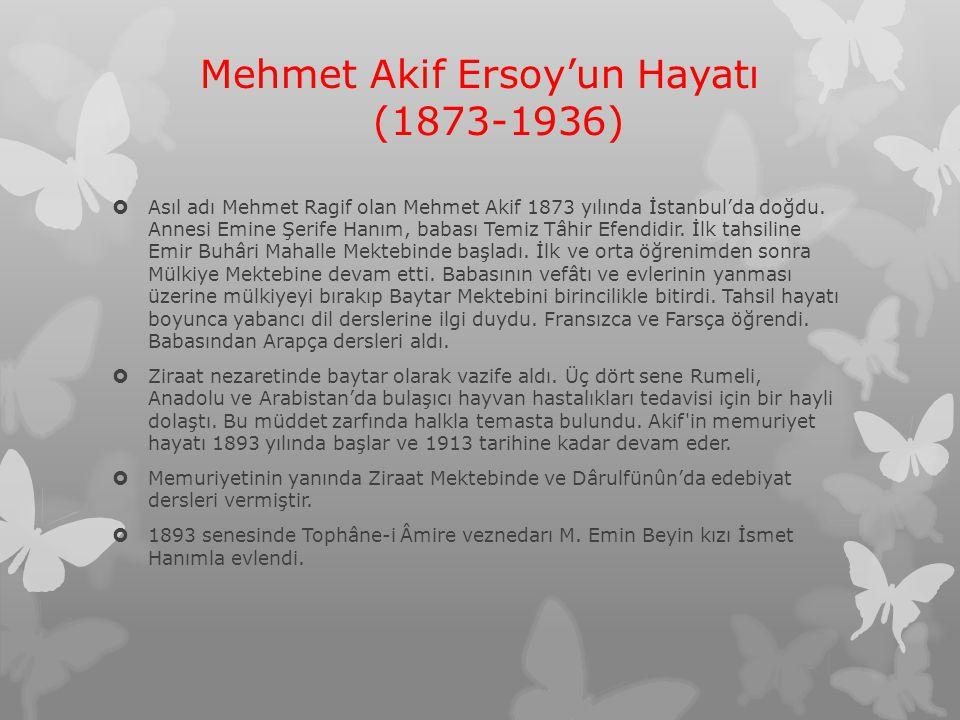 Mehmet Akif Ersoy'un Hayatı (1873-1936)  Asıl adı Mehmet Ragif olan Mehmet Akif 1873 yılında İstanbul'da doğdu. Annesi Emine Şerife Hanım, babası Tem