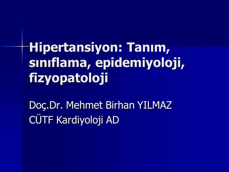 Hipertansiyon: Tanım, sınıflama, epidemiyoloji, fizyopatoloji Doç.Dr. Mehmet Birhan YILMAZ CÜTF Kardiyoloji AD