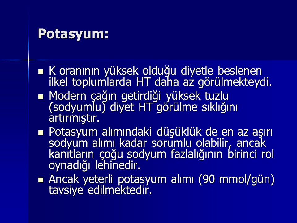 Potasyum: K oranının yüksek olduğu diyetle beslenen ilkel toplumlarda HT daha az görülmekteydi. K oranının yüksek olduğu diyetle beslenen ilkel toplum