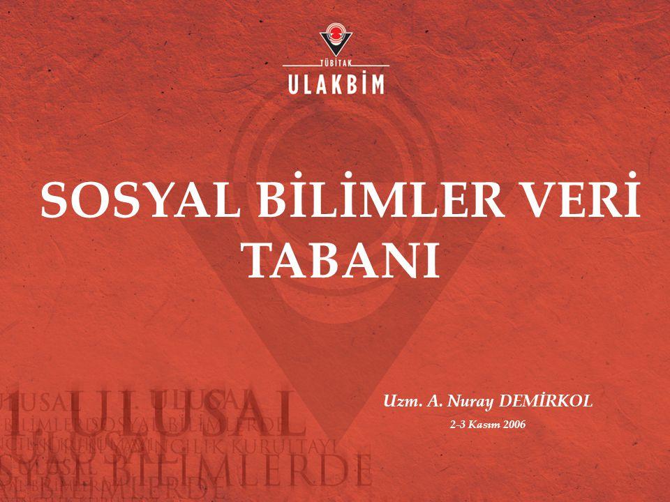 SOSYAL BİLİMLER VERİ TABANI Uzm. A. Nuray DEMİRKOL 2-3 Kasım 2006