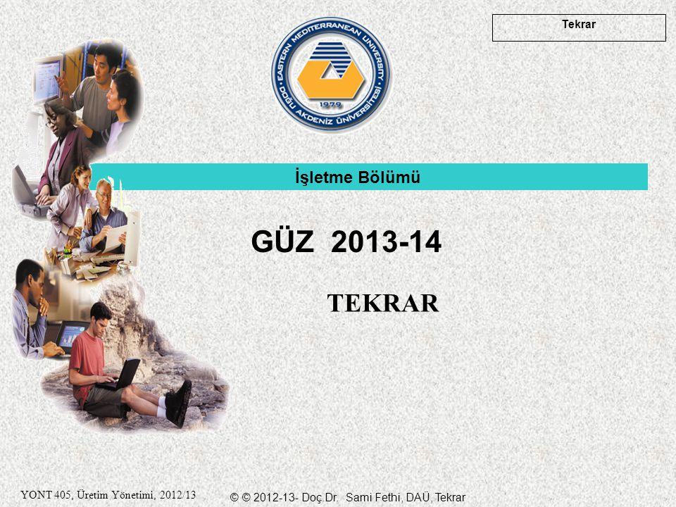 © © 2012-13- Doç.Dr. Sami Fethi, DAÜ, Tekrar Tekrar YONT 405, Üretim Yönetimi, 2012/13 TEKRAR İşletme Bölümü GÜZ 2013-14