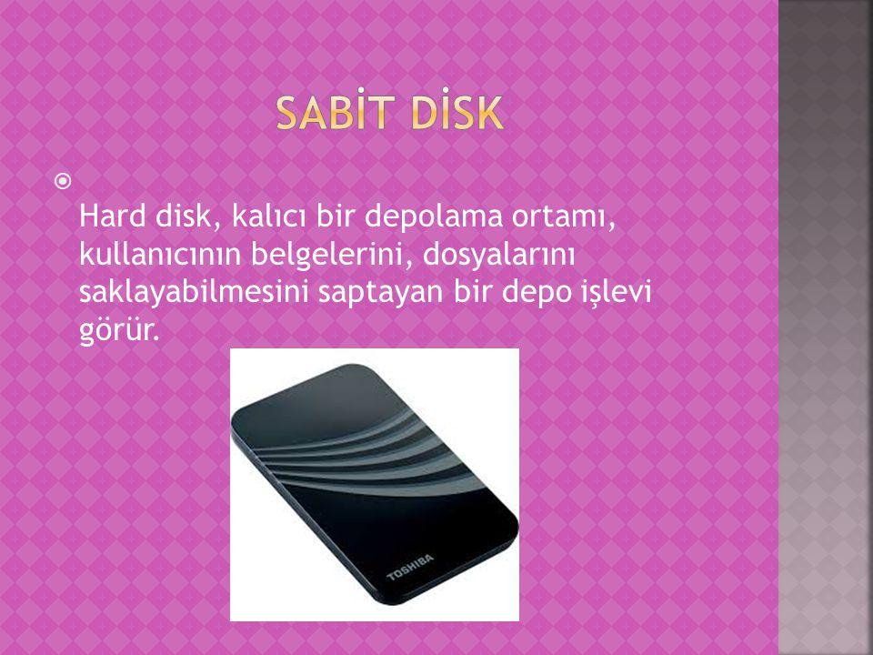  Hard disk, kalıcı bir depolama ortamı, kullanıcının belgelerini, dosyalarını saklayabilmesini saptayan bir depo işlevi görür.