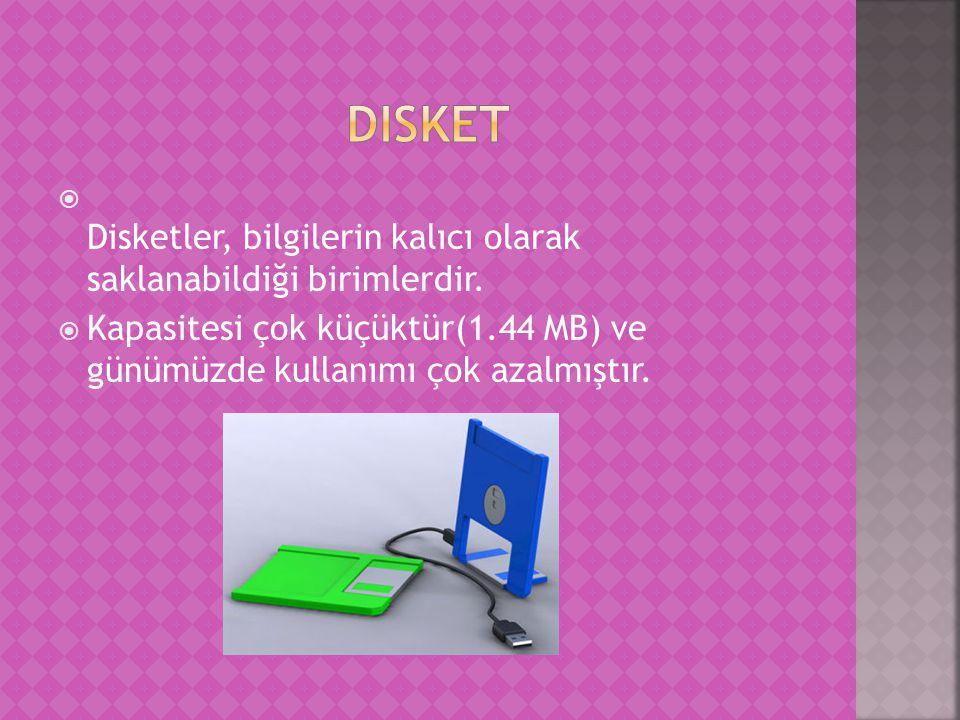  Disketler, bilgilerin kalıcı olarak saklanabildiği birimlerdir.
