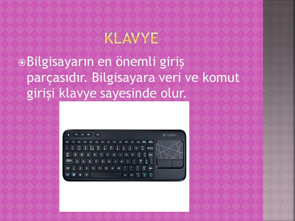  Bilgisayarın en önemli giriş parçasıdır. Bilgisayara veri ve komut girişi klavye sayesinde olur.