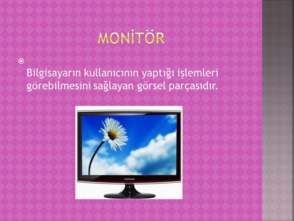 Bilgisayarın kullanıcının yaptığı işlemleri görebilmesini sağlayan görsel parçasıdır.