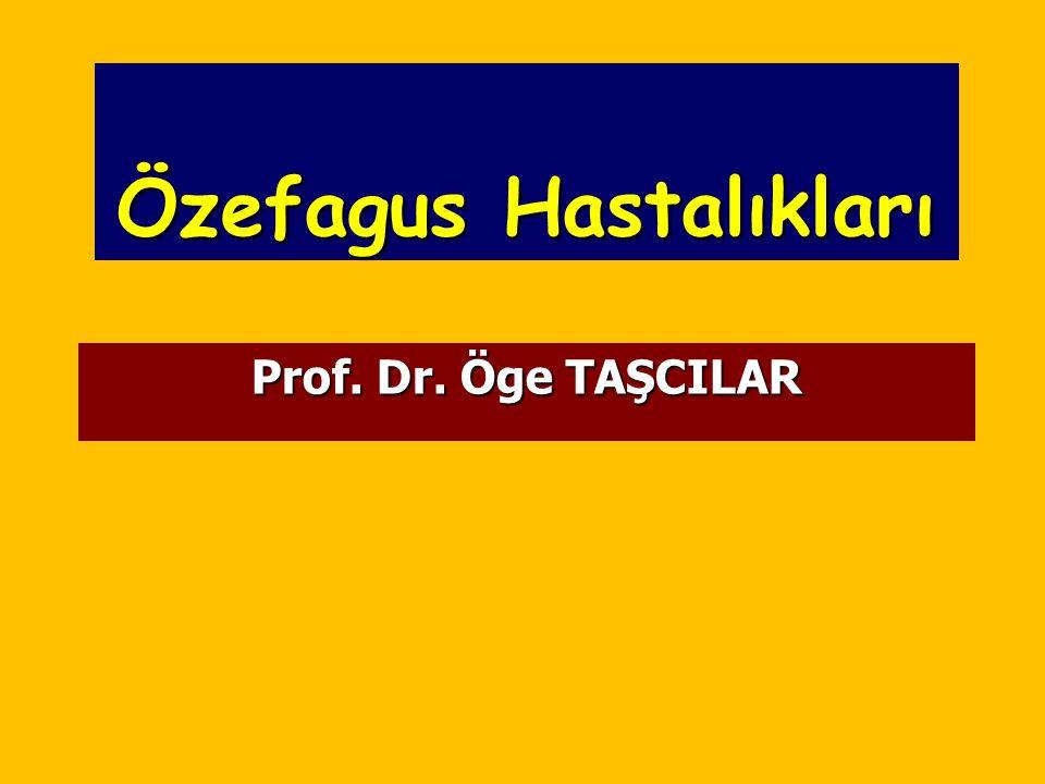 Özefagus Hastalıkları Prof. Dr. Öge TAŞCILAR