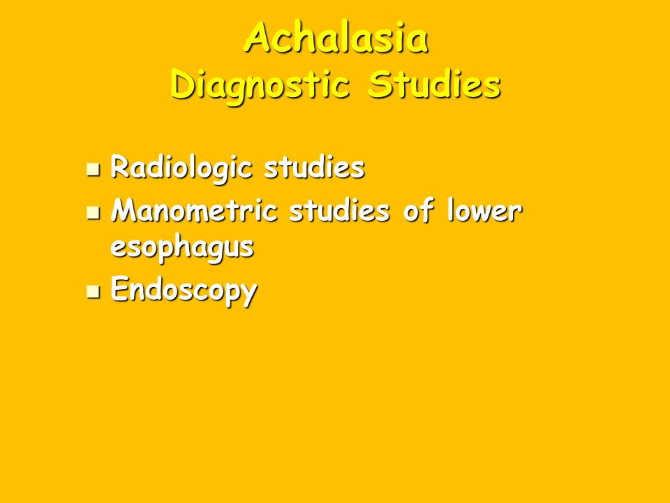 Achalasia Diagnostic Studies Radiologic studies Radiologic studies Manometric studies of lower esophagus Manometric studies of lower esophagus Endosco
