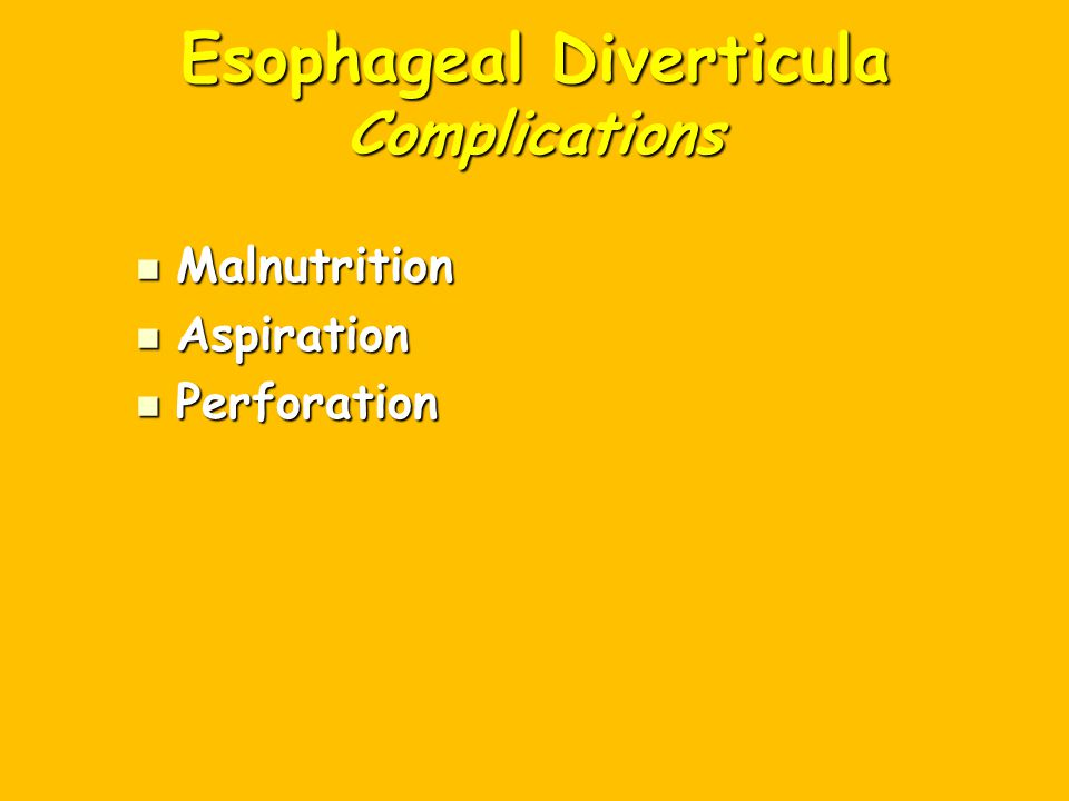 Esophageal Diverticula Complications Malnutrition Malnutrition Aspiration Aspiration Perforation Perforation