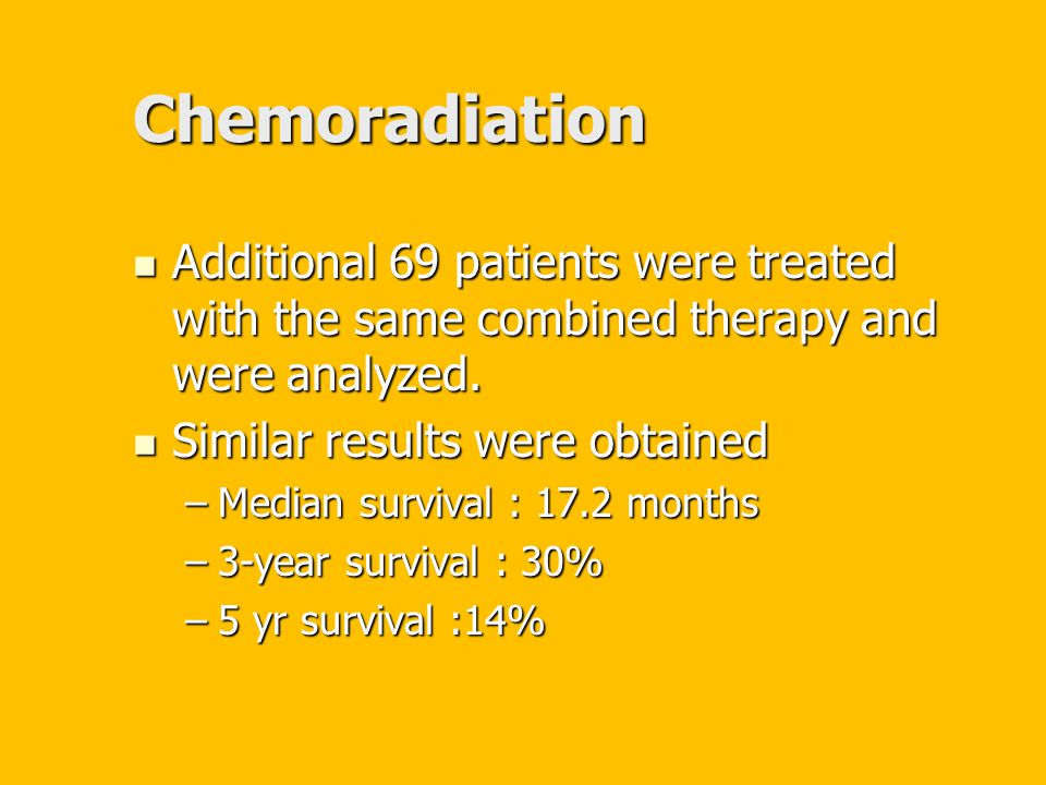 Chemoradiation Additional 69 patients were treated with the same combined therapy and were analyzed. Additional 69 patients were treated with the same