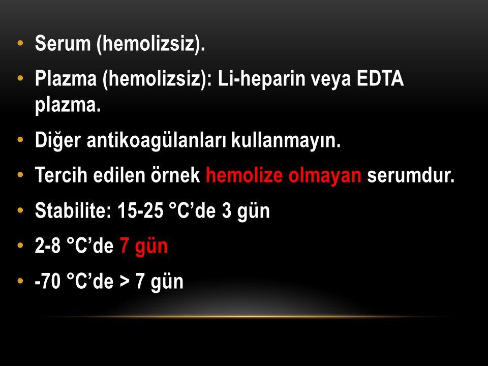 Serum (hemolizsiz). Plazma (hemolizsiz): Li-heparin veya EDTA plazma. Diğer antikoagülanları kullanmayın. Tercih edilen örnek hemolize olmayan serumdu