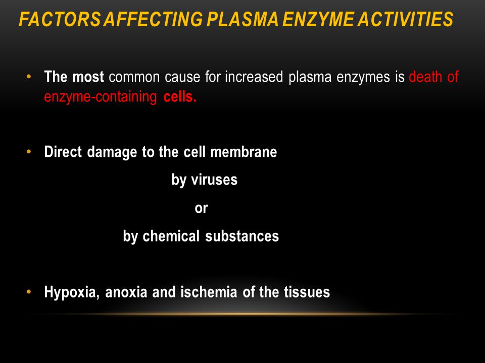 The most common cause for increased plasma enzymes is death of enzyme-containing cells.