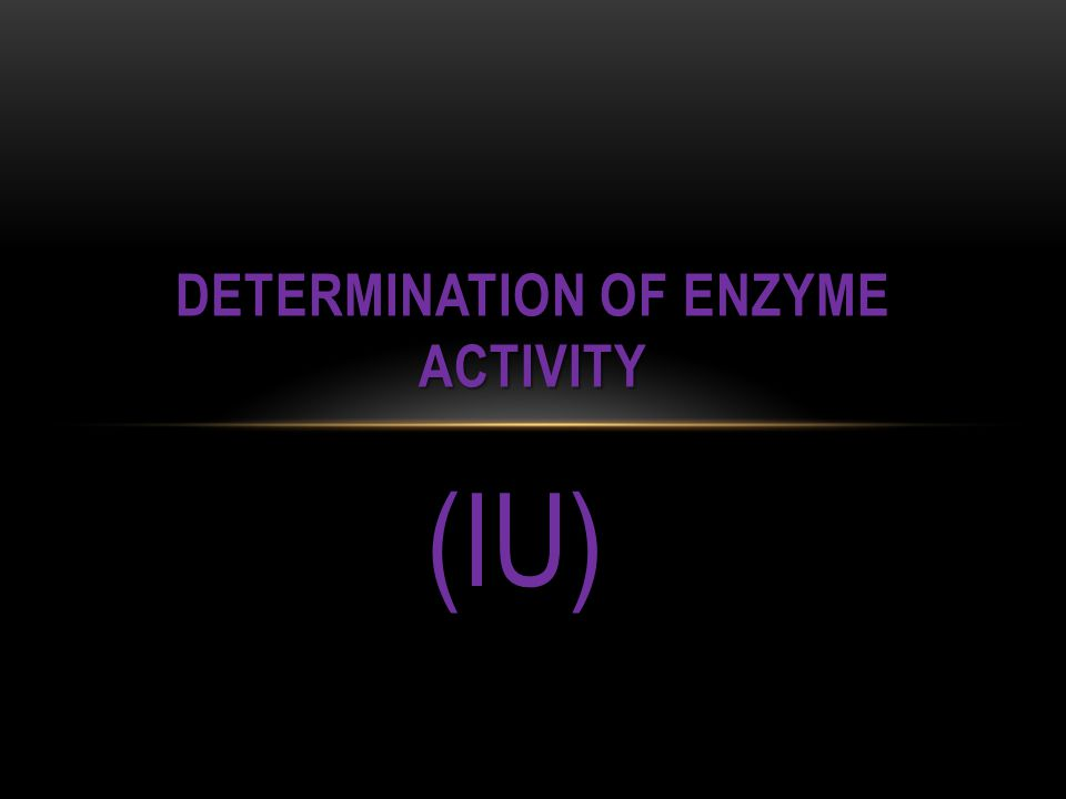 (IU) DETERMINATION OF ENZYME ACTIVITY