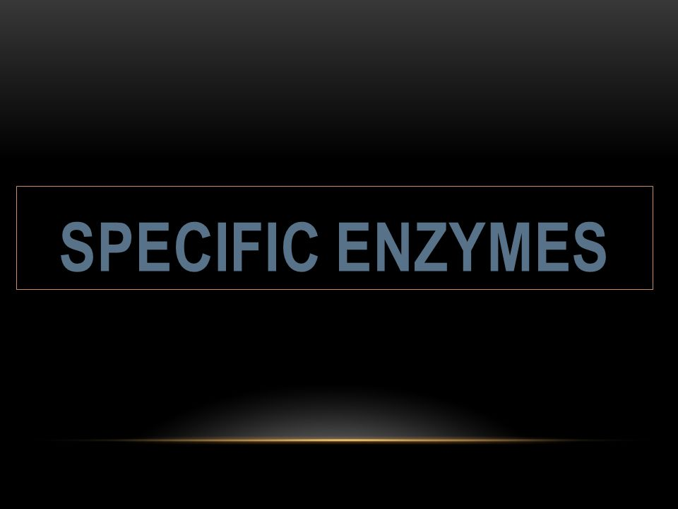 SPECIFIC ENZYMES