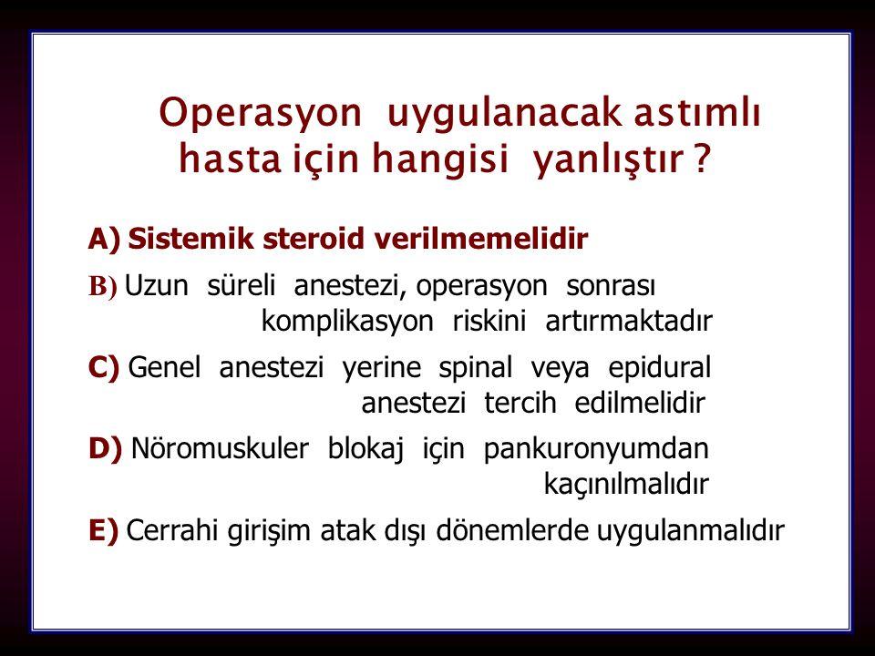 107 Operasyon uygulanacak astımlı hasta için hangisi yanlıştır ? A)Sistemik steroid verilmemelidir A) Sistemik steroid verilmemelidir B) B) Uzun sürel
