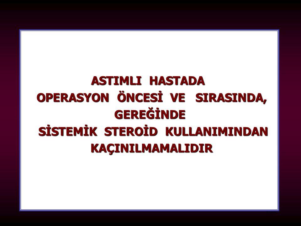 108 ASTIMLI HASTADA OPERASYON ÖNCESİ VE SIRASINDA, GEREĞİNDE SİSTEMİK STEROİD KULLANIMINDAN SİSTEMİK STEROİD KULLANIMINDANKAÇINILMAMALIDIR