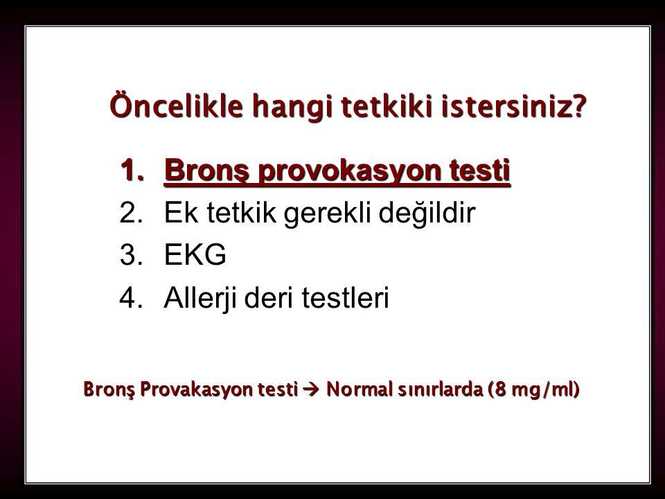 111 1.Bronş provokasyon testi 2.Ek tetkik gerekli değildir 3.EKG 4.Allerji deri testleri Öncelikle hangi tetkiki istersiniz? Bronş Provakasyon testi 