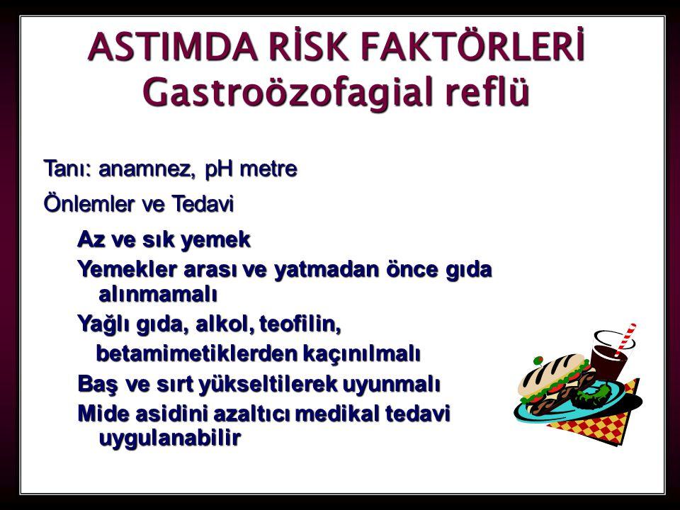 57 ASTIMDA RİSK FAKTÖRLERİ Gastroözofagial reflü Tanı: anamnez, pH metre Önlemler ve Tedavi Az ve sık yemek Yemekler arası ve yatmadan önce gıda alınm