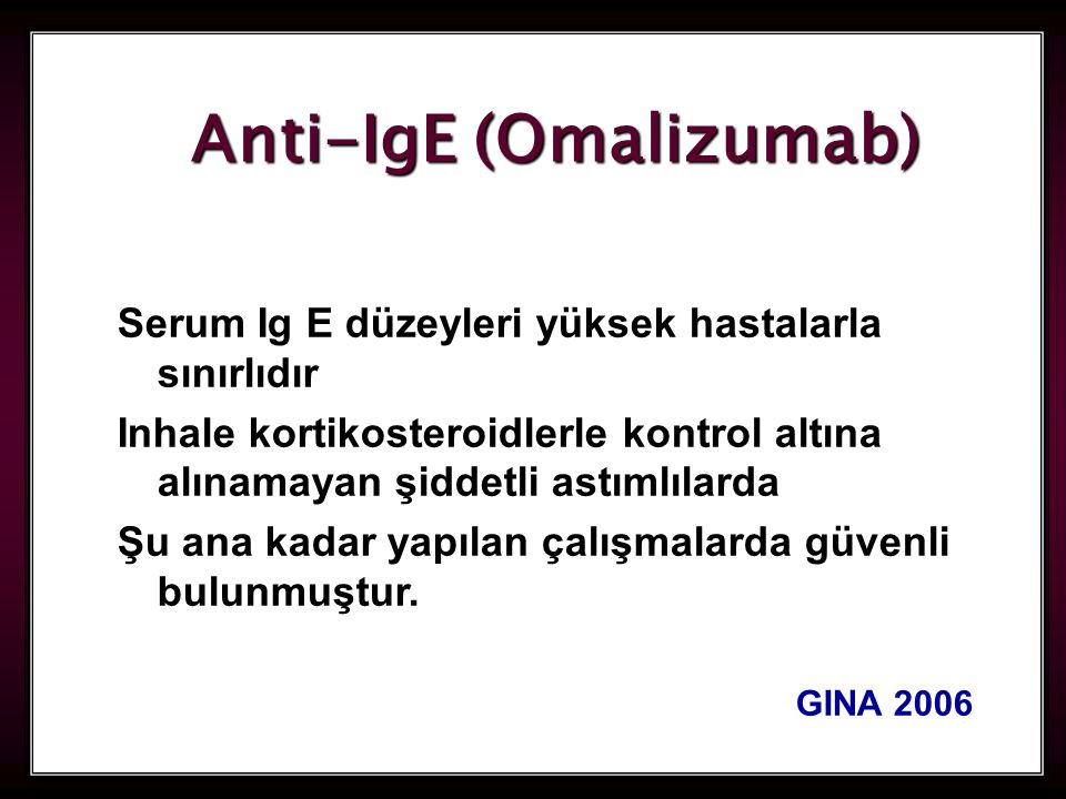 78 Anti-IgE (Omalizumab) Serum Ig E düzeyleri yüksek hastalarla sınırlıdır Inhale kortikosteroidlerle kontrol altına alınamayan şiddetli astımlılarda Şu ana kadar yapılan çalışmalarda güvenli bulunmuştur.