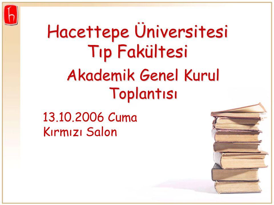 Akademik Genel Kurul Toplantısı 13.10.2006 Cuma Kırmızı Salon Hacettepe Üniversitesi Tıp Fakültesi
