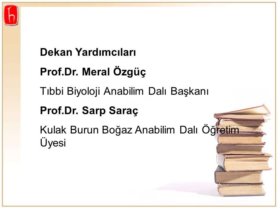 Dekan Yardımcıları Prof.Dr. Meral Özgüç Tıbbi Biyoloji Anabilim Dalı Başkanı Prof.Dr. Sarp Saraç Kulak Burun Boğaz Anabilim Dalı Öğretim Üyesi