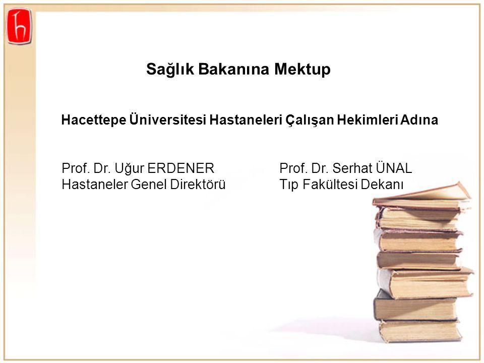 Hacettepe Üniversitesi Hastaneleri Çalışan Hekimleri Adına Prof. Dr. Uğur ERDENERProf. Dr. Serhat ÜNAL Hastaneler Genel DirektörüTıp Fakültesi Dekanı