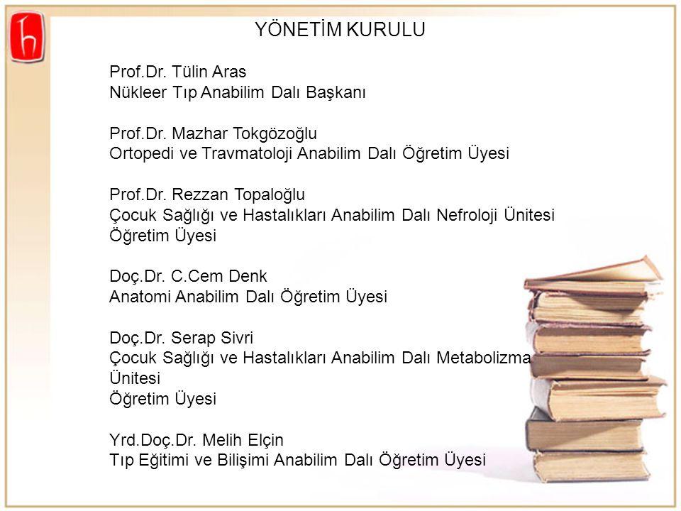 YÖNETİM KURULU Prof.Dr. Tülin Aras Nükleer Tıp Anabilim Dalı Başkanı Prof.Dr. Mazhar Tokgözoğlu Ortopedi ve Travmatoloji Anabilim Dalı Öğretim Üyesi P