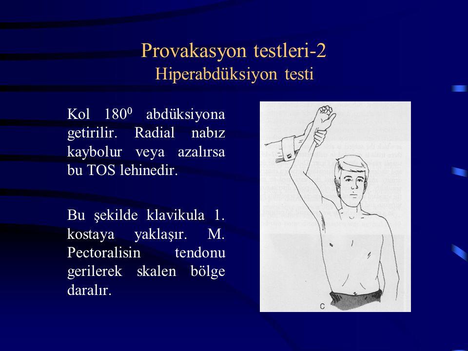 Provakasyon testleri-2 Hiperabdüksiyon testi Kol 180 0 abdüksiyona getirilir. Radial nabız kaybolur veya azalırsa bu TOS lehinedir. Bu şekilde klaviku