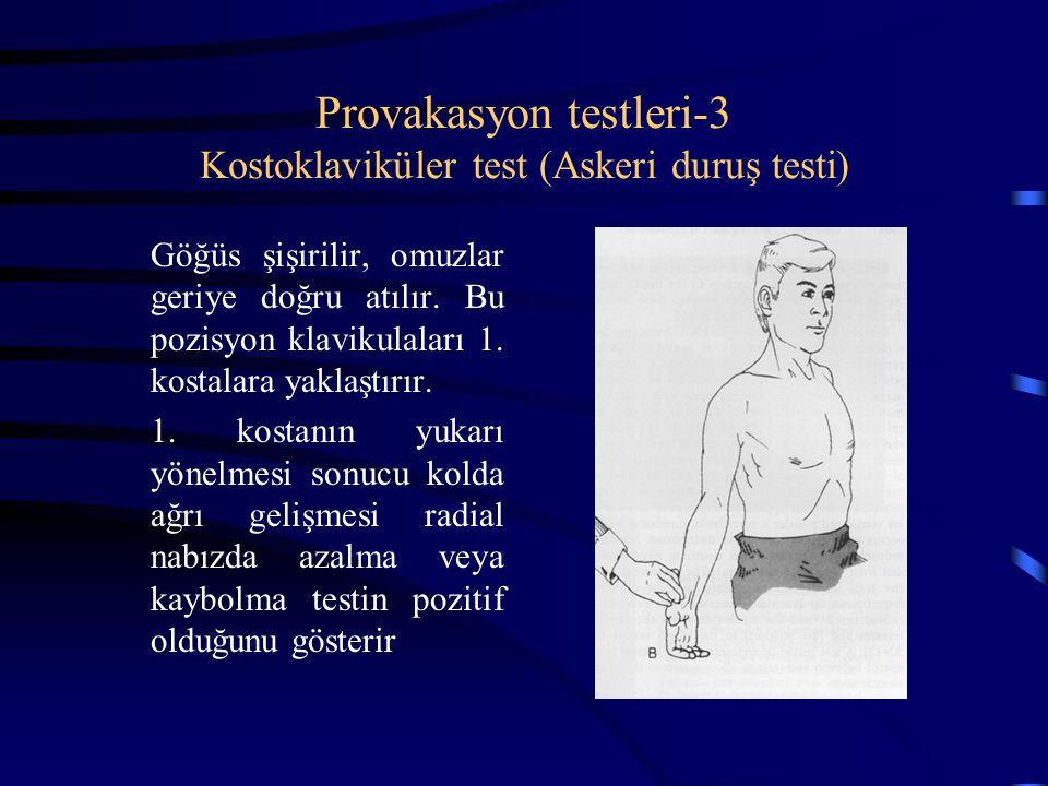 Provakasyon testleri-3 Kostoklaviküler test (Askeri duruş testi) Göğüs şişirilir, omuzlar geriye doğru atılır. Bu pozisyon klavikulaları 1. kostalara