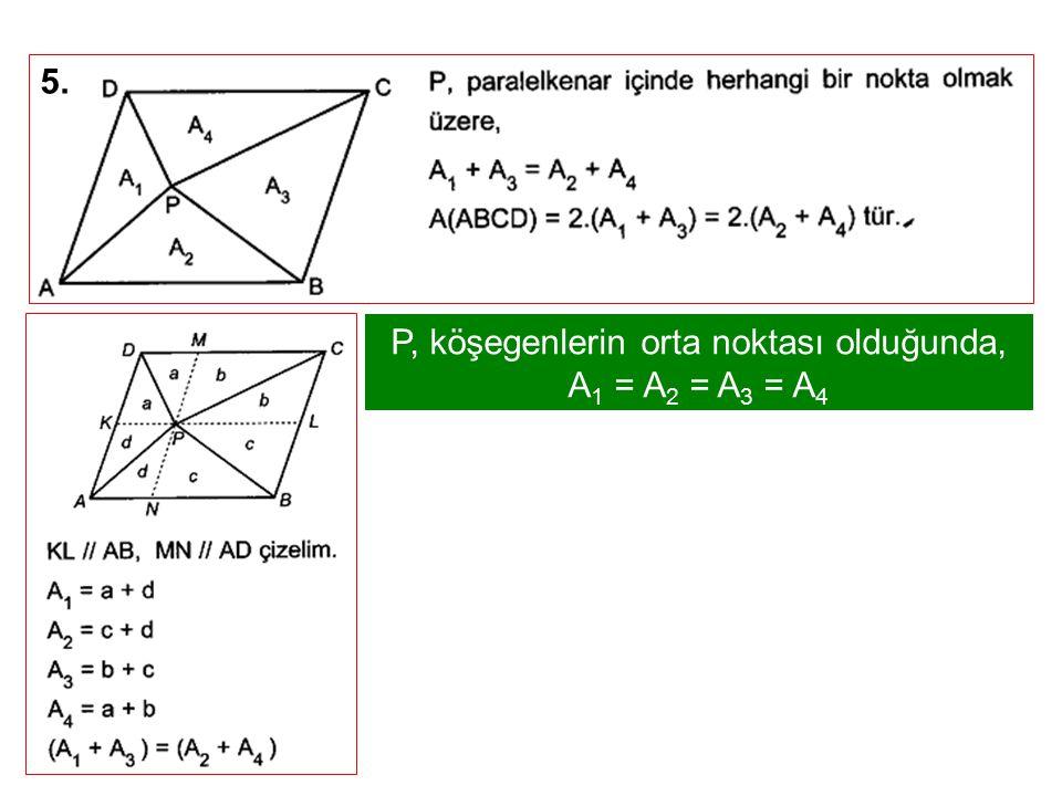 5. P, köşegenlerin orta noktası olduğunda, A 1 = A 2 = A 3 = A 4