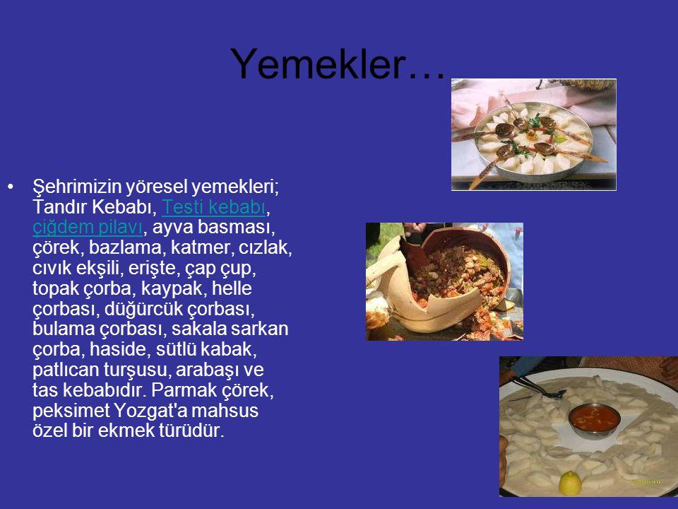 Yemekler… Şehrimizin yöresel yemekleri; Tandır Kebabı, Testi kebabı, çiğdem pilavı, ayva basması, çörek, bazlama, katmer, cızlak, cıvık ekşili, erişte
