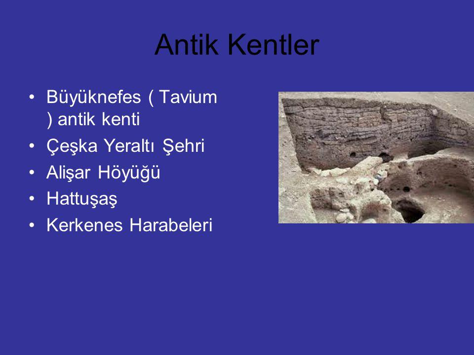 Antik Kentler Büyüknefes ( Tavium ) antik kenti Çeşka Yeraltı Şehri Alişar Höyüğü Hattuşaş Kerkenes Harabeleri