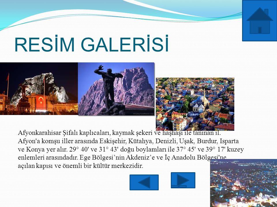 RESİM GALERİSİ 10 Afyonkarahisar Şifalı kaplıcaları, kaymak şekeri ve haşhaşı ile tanınan il. Afyon'a komşu iller arasında Eskişehir, Kütahya, Denizli