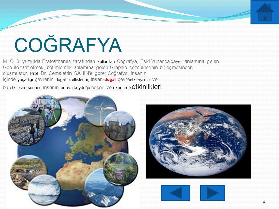 COĞRAFYA 4 M. Ö. 3. yüzyılda Eratosthenes tarafından kullanılan Coğrafya, Eski Yunanca'da yer anlamına gelen Geo ile tarif etmek, betimlemek anlamına