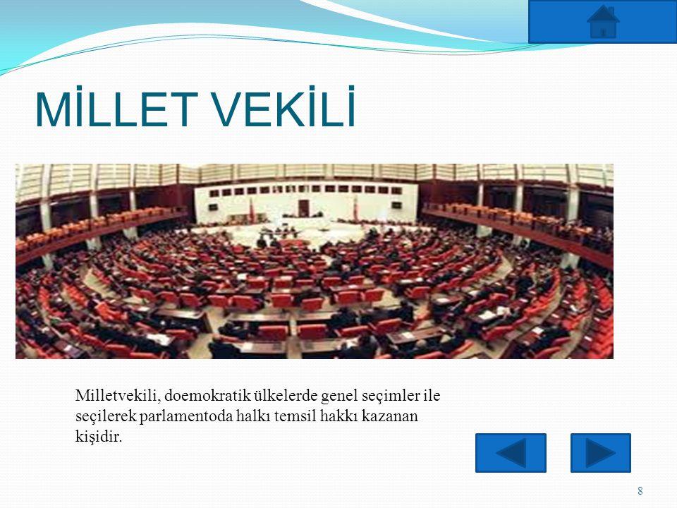 MİLLET VEKİLİ 8 Milletvekili, doemokratik ülkelerde genel seçimler ile seçilerek parlamentoda halkı temsil hakkı kazanan kişidir.
