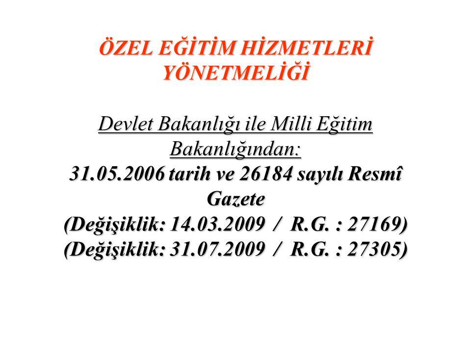 ÖZEL EĞİTİM HİZMETLERİ YÖNETMELİĞİ Devlet Bakanlığı ile Milli Eğitim Bakanlığından: 31.05.2006 tarih ve 26184 sayılı Resmî Gazete (Değişiklik: 14.03.2