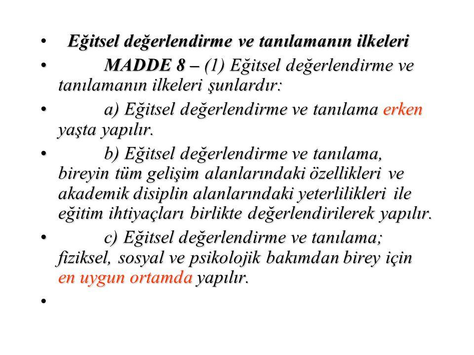 Eğitsel değerlendirme ve tanılamanın ilkeleri MADDE 8 – (1) Eğitsel değerlendirme ve tanılamanın ilkeleri şunlardır: MADDE 8 – (1) Eğitsel değerlendir