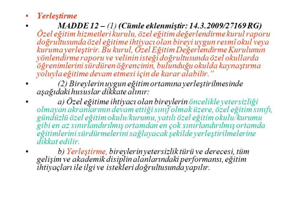 YerleştirmeYerleştirme MADDE 12 – (1) (Cümle eklenmiştir: 14.3.2009/27169 RG) Özel eğitim hizmetleri kurulu, özel eğitim değerlendirme kurul raporu do