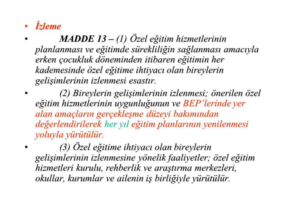 İzlemeİzleme MADDE 13 – (1) Özel eğitim hizmetlerinin planlanması ve eğitimde sürekliliğin sağlanması amacıyla erken çocukluk döneminden itibaren eğit