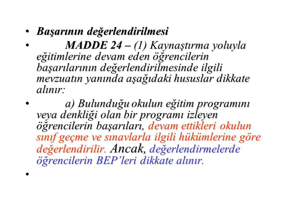 Başarının değerlendirilmesiBaşarının değerlendirilmesi MADDE 24 – (1) Kaynaştırma yoluyla eğitimlerine devam eden öğrencilerin başarılarının değerlend