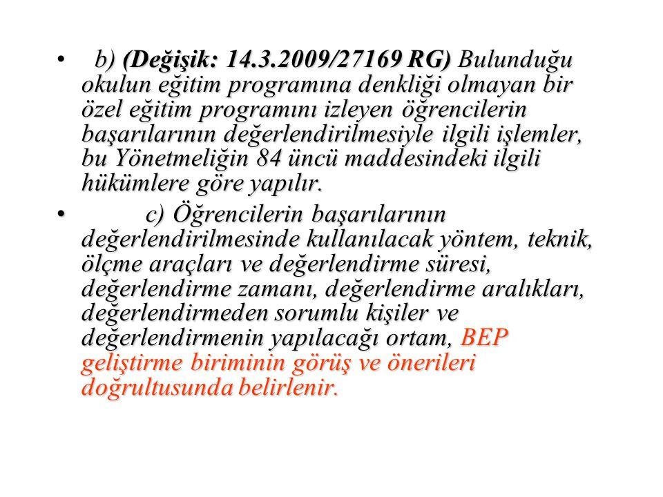 b) (Değişik: 14.3.2009/27169 RG) Bulunduğu okulun eğitim programına denkliği olmayan bir özel eğitim programını izleyen öğrencilerin başarılarının değ